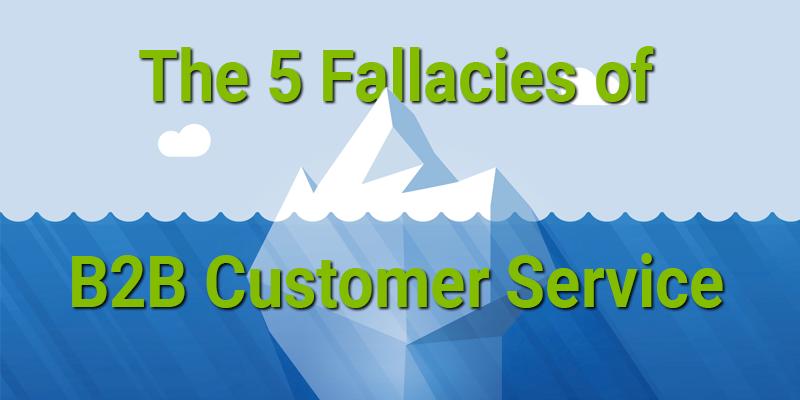 5 Fallacies of B2B Customer Service